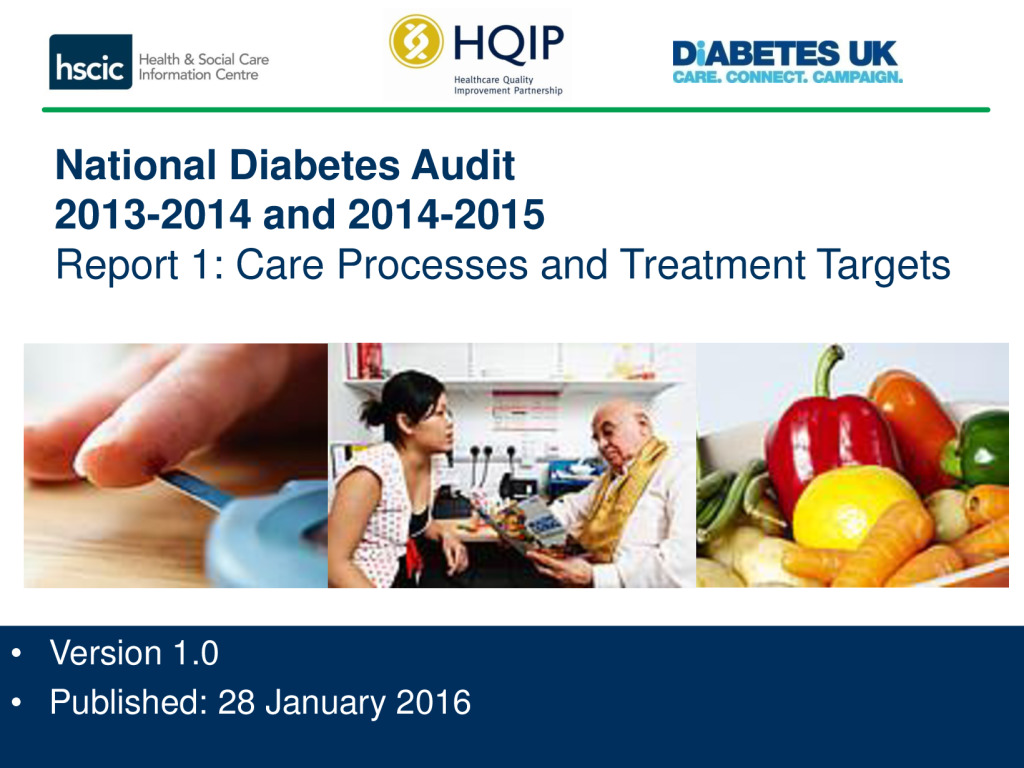 National Diabetes Audit (2013 – 2014 &  2014 – 2015) – Report 1 care processes and treatment targets